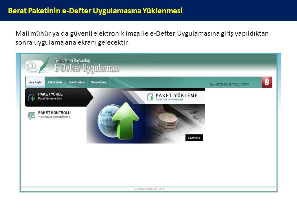 Berat Paketinin e-Defter Uygulamasına Yüklenmesi Mali mühür ya da güvenli elektronik imza ile e-Defter Uygulamasına giriş yapıldıktan sonra uygulama a