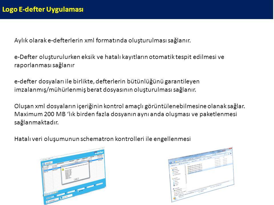 Logo E-defter Uygulaması Aylık olarak e-defterlerin xml formatında oluşturulması sağlanır. e-Defter oluşturulurken eksik ve hatalı kayıtların otomatik