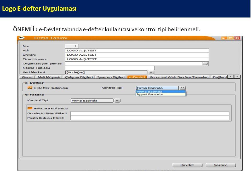 Logo E-defter Uygulaması ÖNEMLİ : e-Devlet tabında e-defter kullanıcısı ve kontrol tipi belirlenmeli.