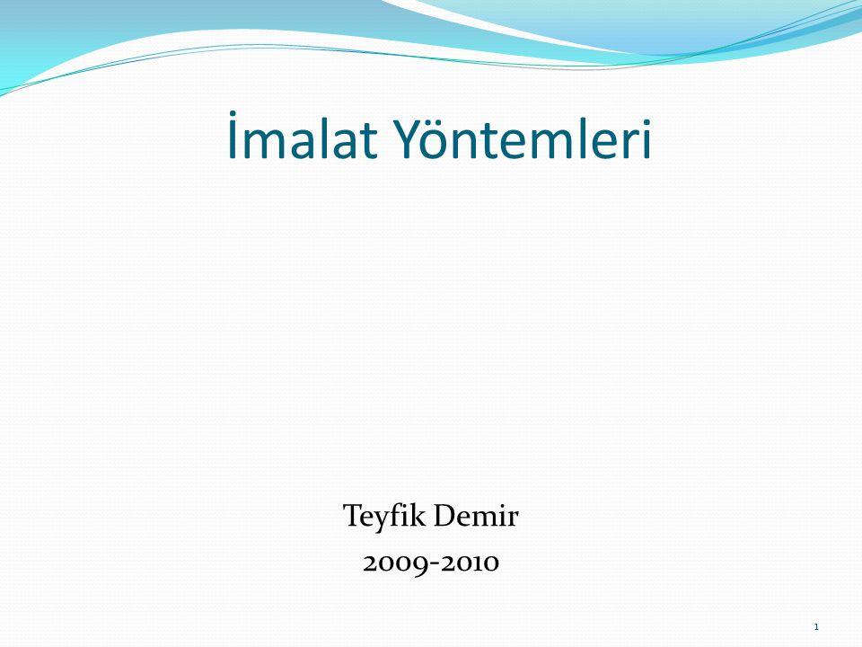 İmalat Yöntemleri Teyfik Demir 2009-2010 1