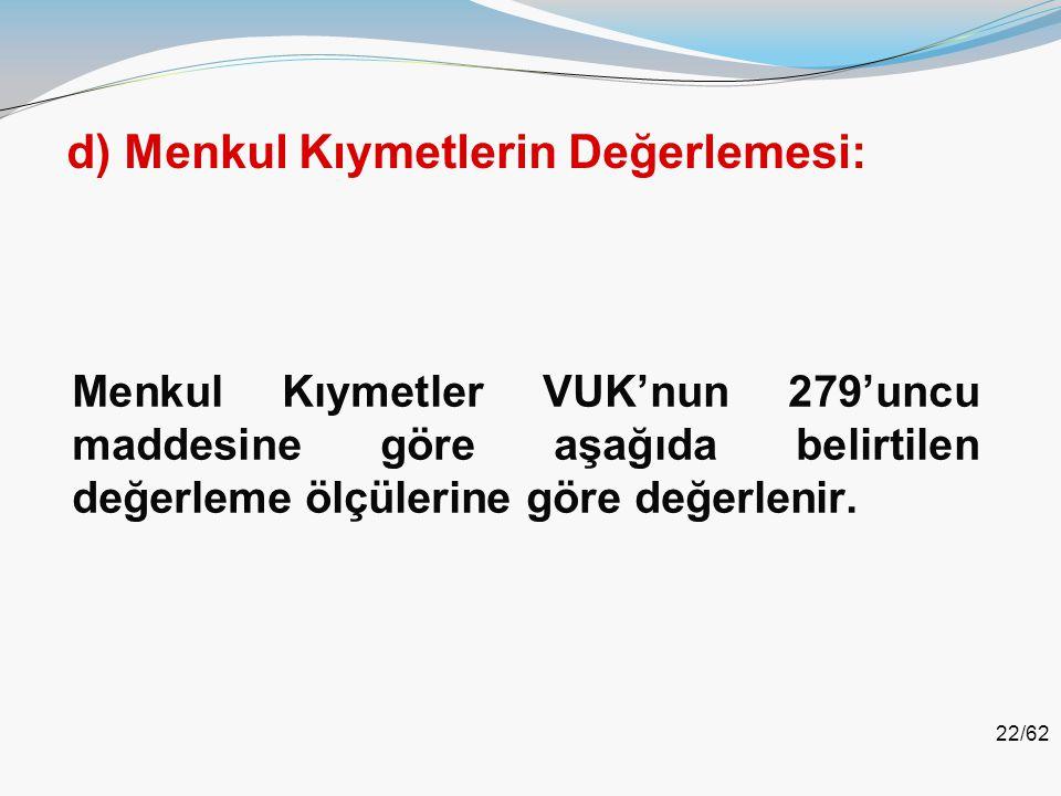22/62 d) Menkul Kıymetlerin Değerlemesi: Menkul Kıymetler VUK'nun 279'uncu maddesine göre aşağıda belirtilen değerleme ölçülerine göre değerlenir.