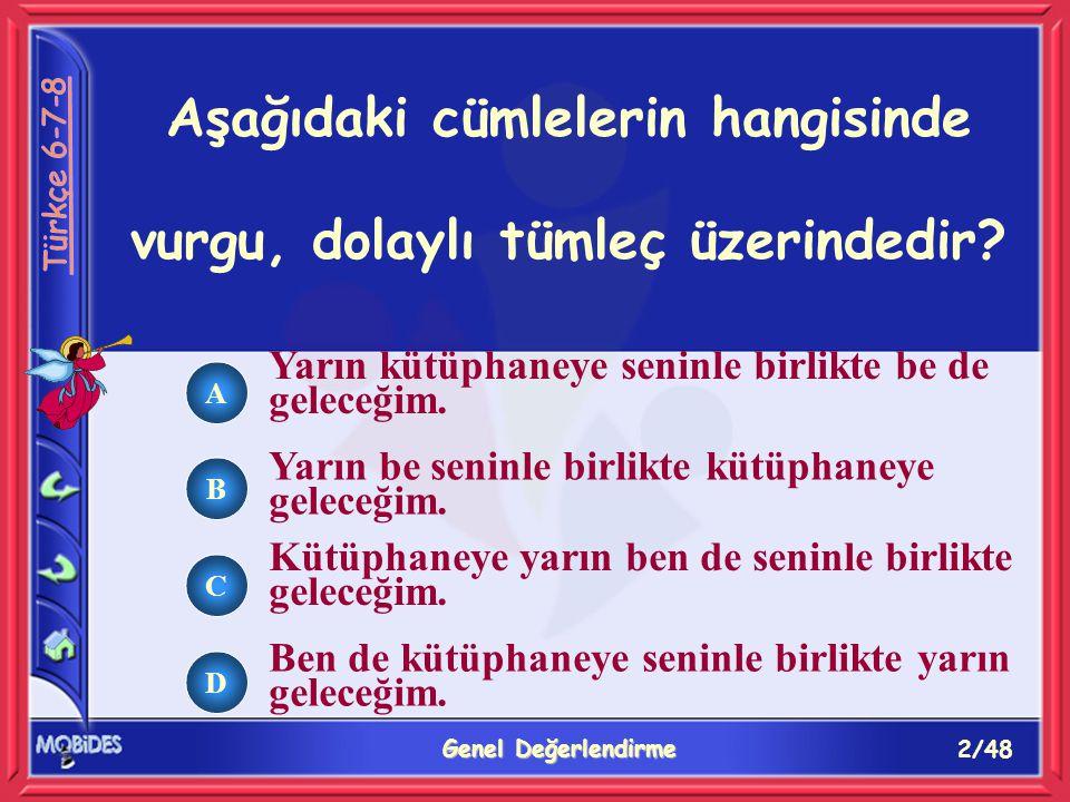 13/48 Genel Değerlendirme A B C D Aşağıdaki cümlelerin hangisinde fiilimsi vardır.