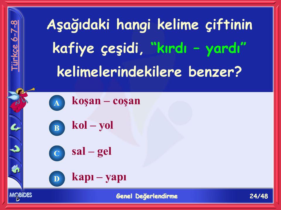 24/48 Genel Değerlendirme A B C D Aşağıdaki hangi kelime çiftinin kafiye çeşidi, kırdı – yardı kelimelerindekilere benzer.