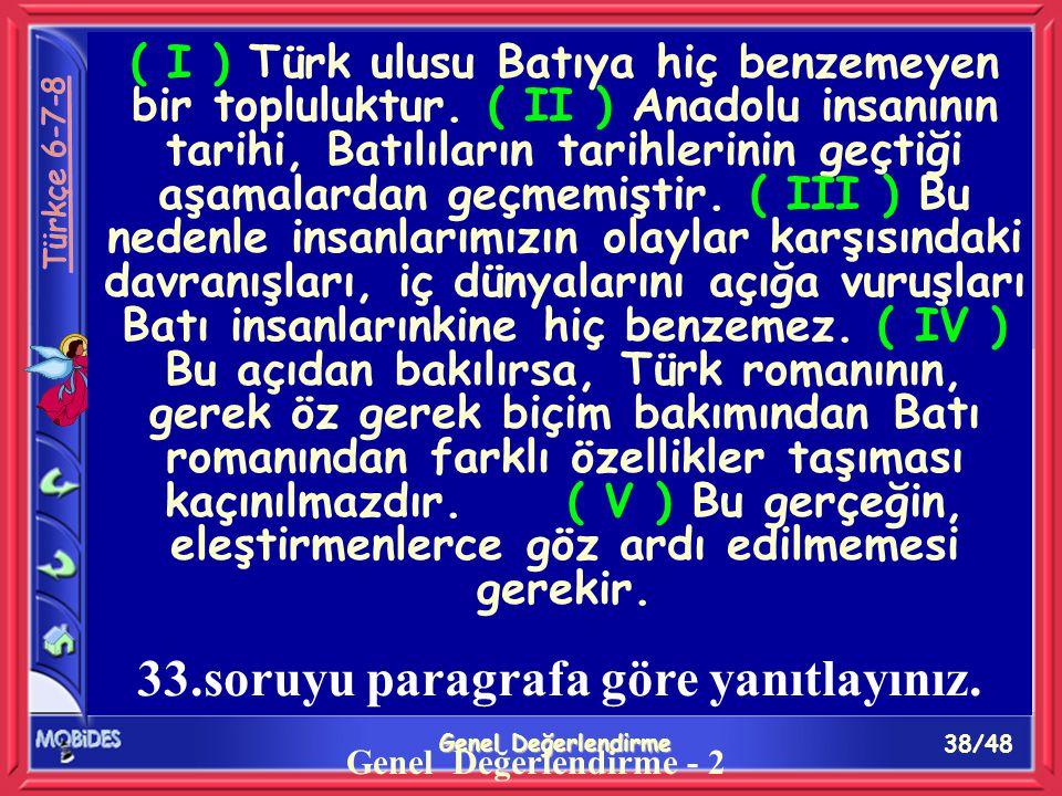 38/48 Genel Değerlendirme A B C D Genel Değerlendirme - 2 ( I ) Türk ulusu Batıya hiç benzemeyen bir topluluktur.