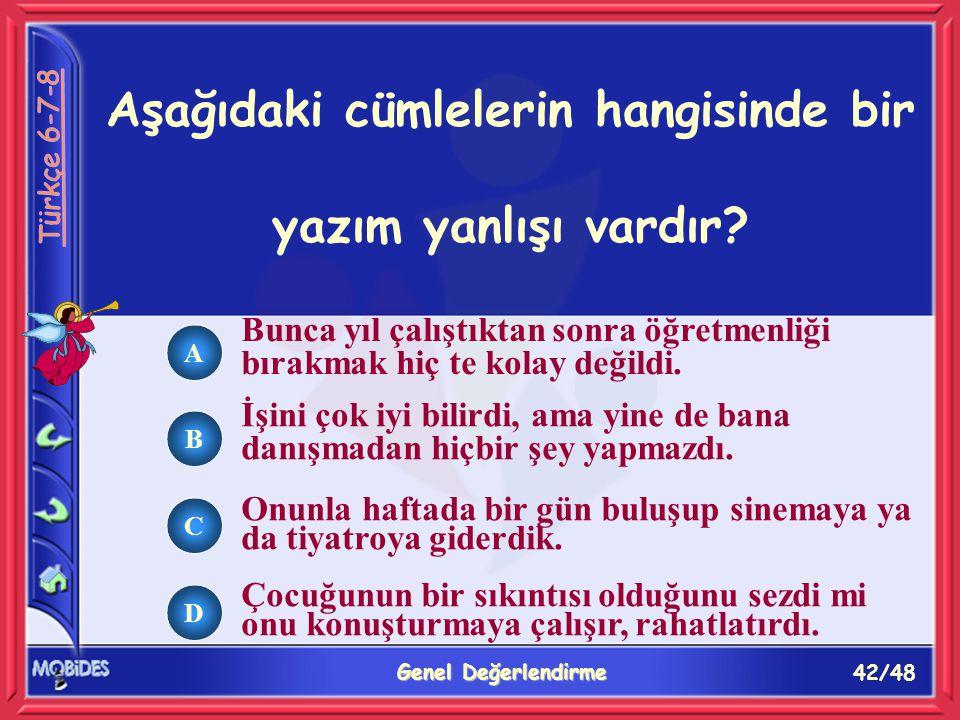 42/48 Genel Değerlendirme A B C D Aşağıdaki cümlelerin hangisinde bir yazım yanlışı vardır.