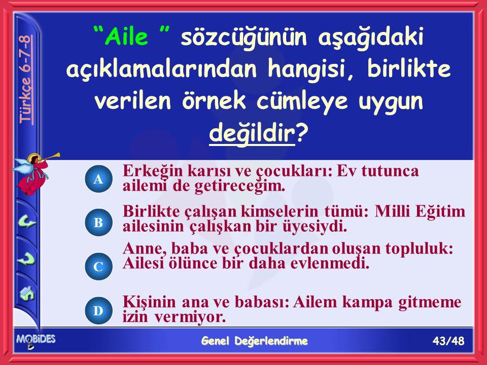 43/48 Genel Değerlendirme A B C D Aile sözcüğünün aşağıdaki açıklamalarından hangisi, birlikte verilen örnek cümleye uygun değildir.