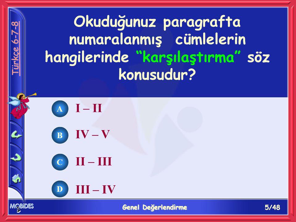 5/48 Genel Değerlendirme A B C D I – II IV – V II – III III – IV Okuduğunuz paragrafta numaralanmış cümlelerin hangilerinde karşılaştırma söz konusudur?
