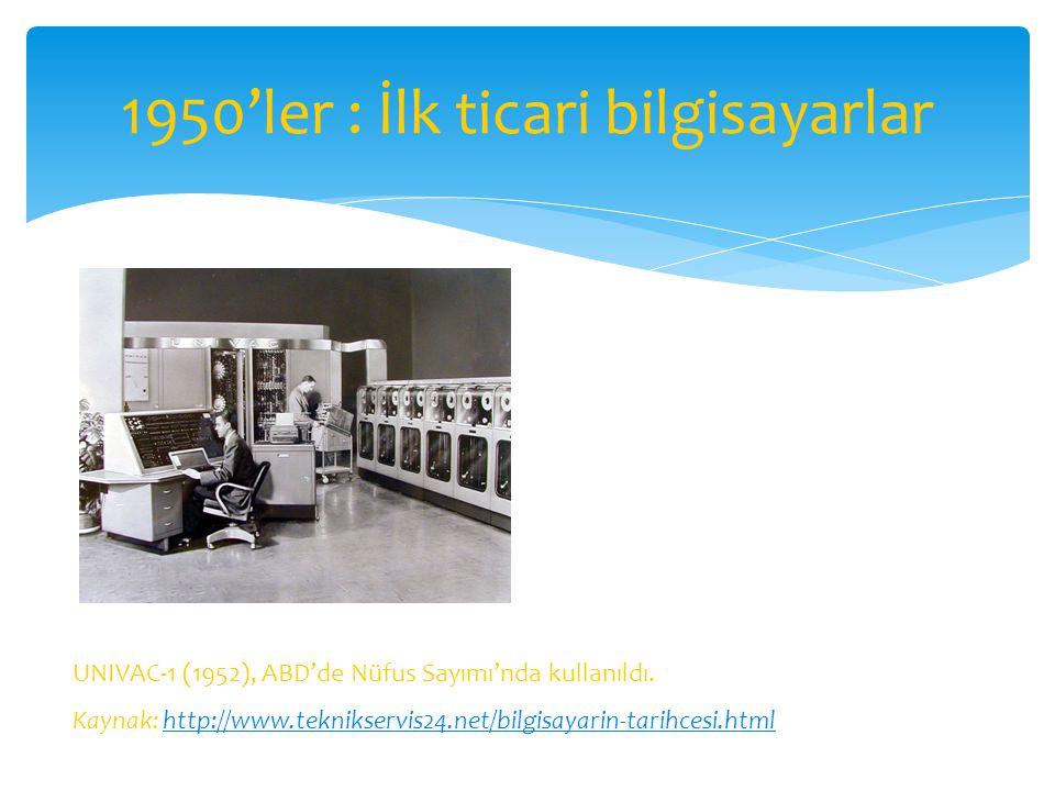 UNIVAC-1 (1952), ABD'de Nüfus Sayımı'nda kullanıldı. Kaynak: http://www.teknikservis24.net/bilgisayarin-tarihcesi.htmlhttp://www.teknikservis24.net/bi