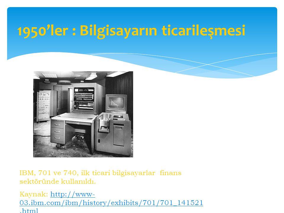 IBM, 701 ve 740, ilk ticari bilgisayarlar finans sektöründe kullanıldı. Kaynak: http://www- 03.ibm.com/ibm/history/exhibits/701/701_141521.htmlhttp://