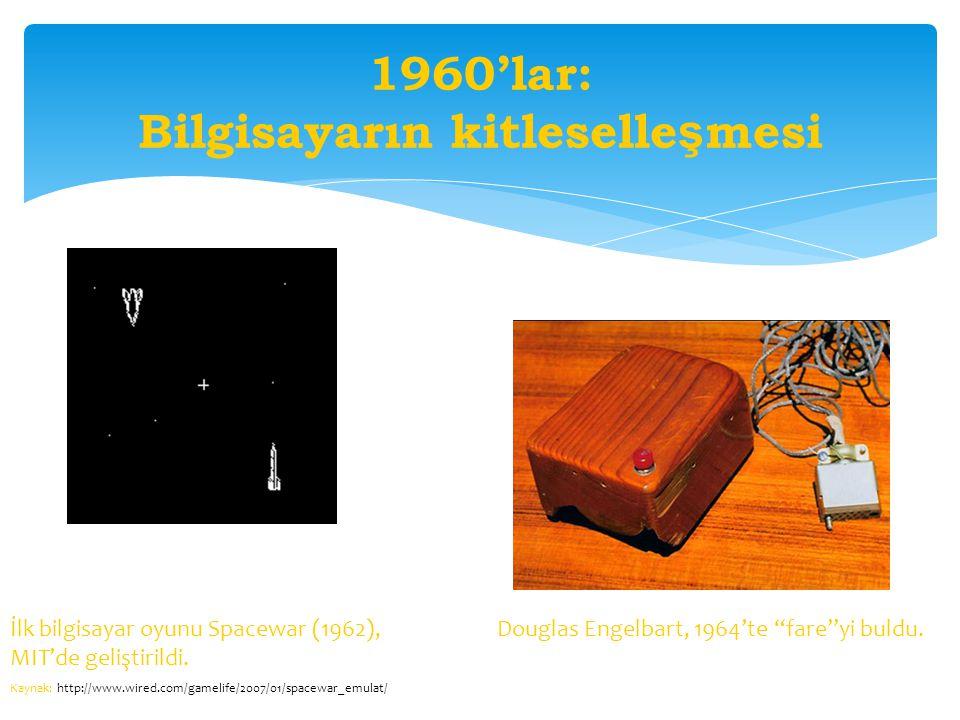 1960'lar: Bilgisayarın kitleselle ş mesi İlk bilgisayar oyunu Spacewar (1962), MIT'de geliştirildi.
