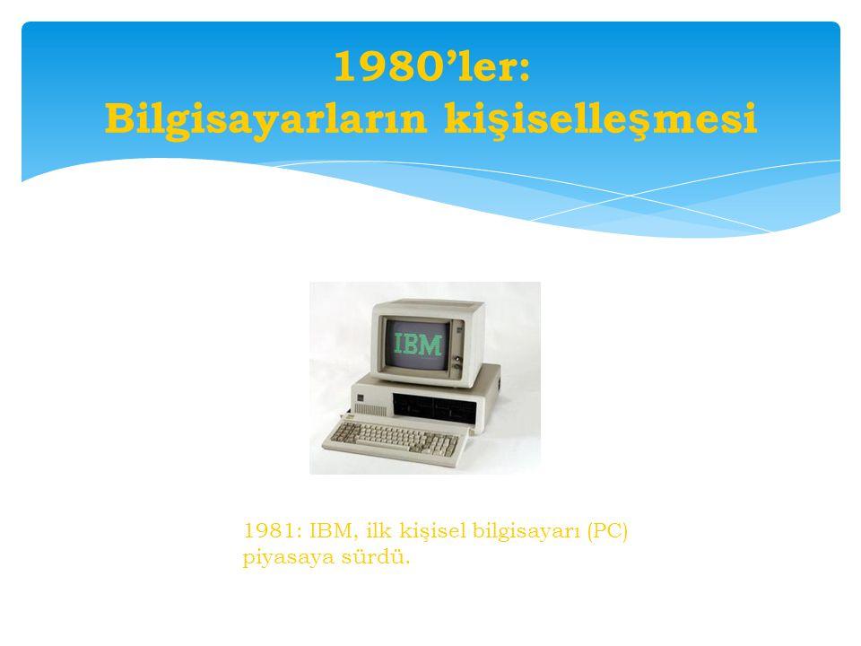 1980'ler: Bilgisayarların ki ş iselle ş mesi 1981: IBM, ilk kişisel bilgisayarı (PC) piyasaya sürdü.