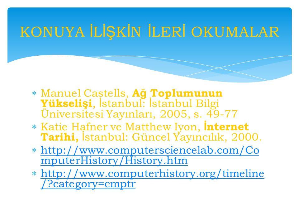  Manuel Castells, A ğ Toplumunun Yükseli ş i, İ stanbul: İ stanbul Bilgi Üniversitesi Yayınları, 2005, s.