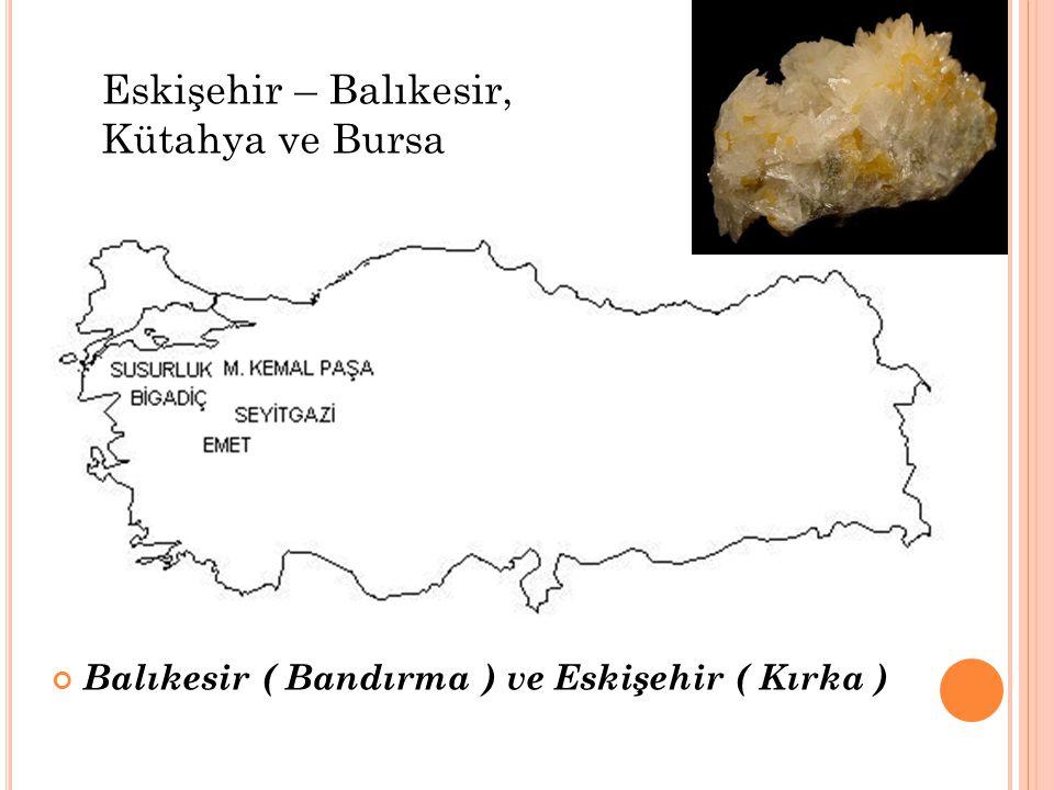 Balıkesir ( Bandırma ) ve Eskişehir ( Kırka ) Eskişehir – Balıkesir, Kütahya ve Bursa