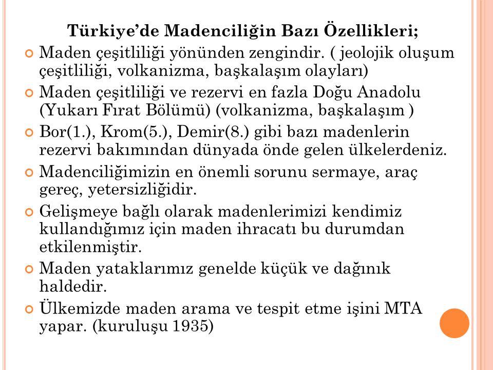 Türkiye'de Madenciliğin Bazı Özellikleri; Maden çeşitliliği yönünden zengindir. ( jeolojik oluşum çeşitliliği, volkanizma, başkalaşım olayları) Maden