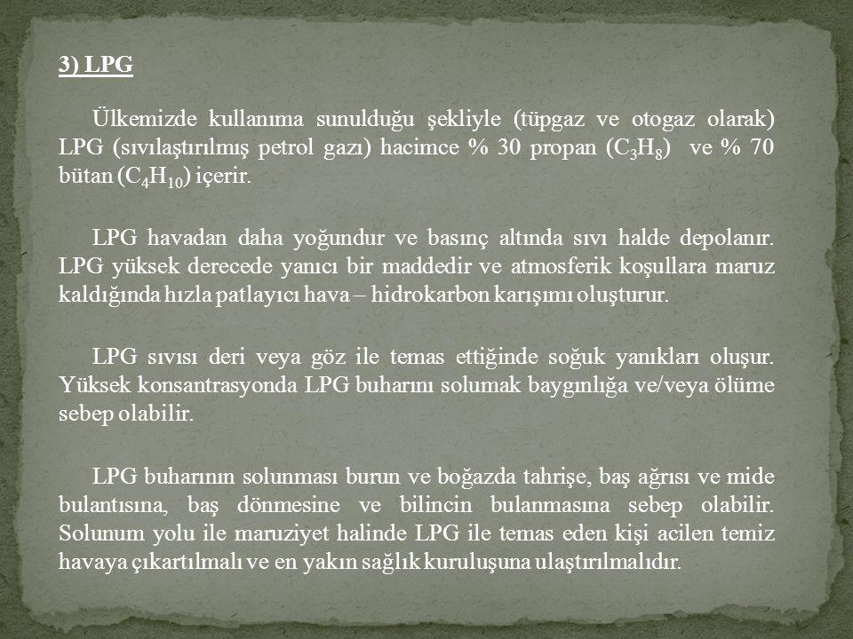 3) LPG Ülkemizde kullanıma sunulduğu şekliyle (tüpgaz ve otogaz olarak) LPG (sıvılaştırılmış petrol gazı) hacimce % 30 propan (C 3 H 8 ) ve % 70 bütan