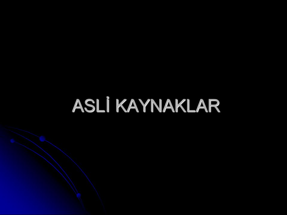ASLİ KAYNAKLAR