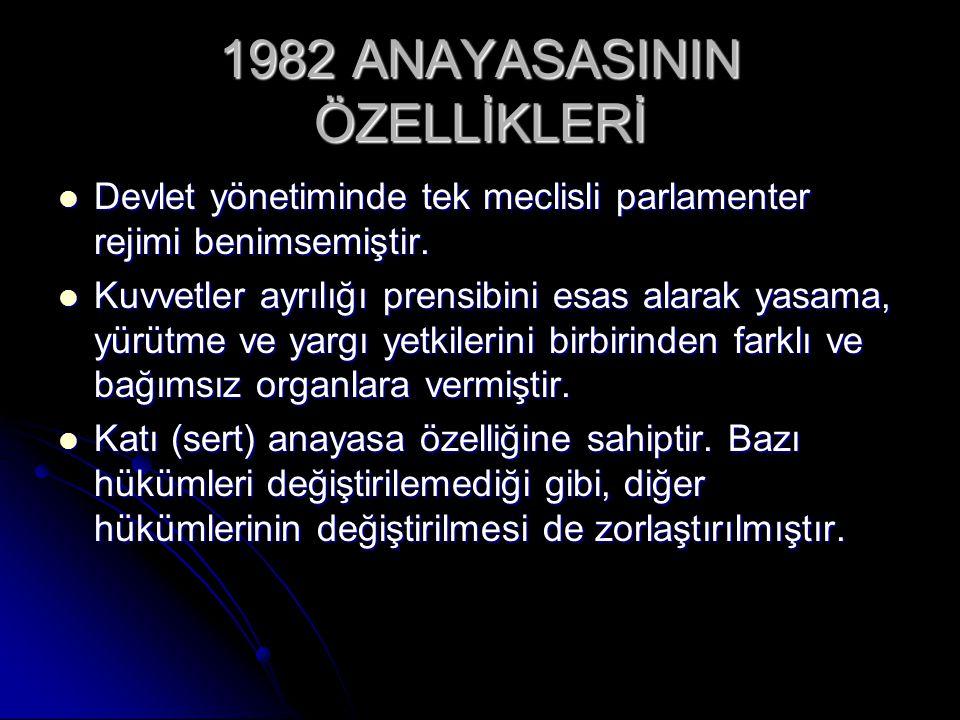 1982 ANAYASASININ ÖZELLİKLERİ Devlet yönetiminde tek meclisli parlamenter rejimi benimsemiştir. Devlet yönetiminde tek meclisli parlamenter rejimi ben