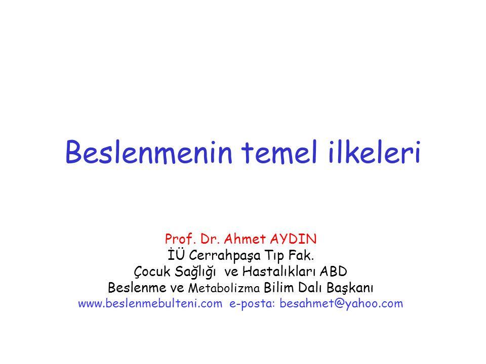 Beslenmenin temel ilkeleri Prof. Dr. Ahmet AYDIN İÜ Cerrahpaşa Tıp Fak. Çocuk Sağlığı ve Hastalıkları ABD Beslenme ve Metabolizma Bilim Dalı Başkanı w
