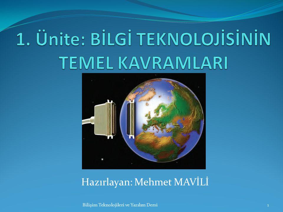 Hazırlayan: Mehmet MAVİLİ Bilişim Teknolojileri ve Yazılım Dersi1