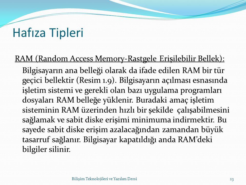 Hafıza Tipleri RAM (Random Access Memory-Rastgele Erişilebilir Bellek): Bilgisayarın ana belleği olarak da ifade edilen RAM bir tür geçici bellektir (Resim 1.9).