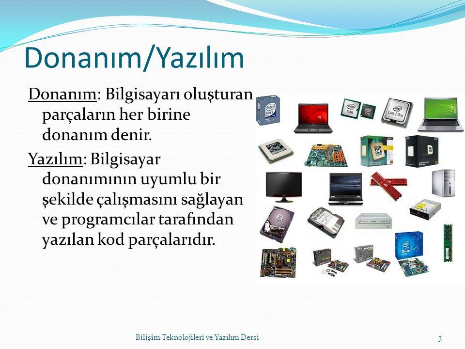 Donanım/Yazılım Donanım: Bilgisayarı oluşturan parçaların her birine donanım denir.