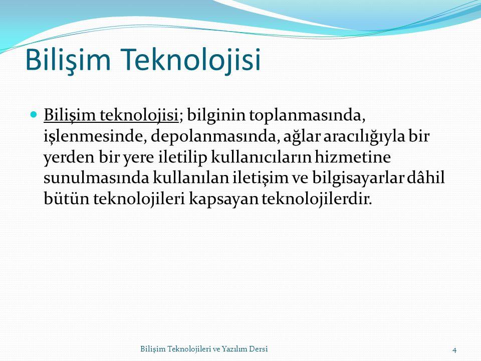Bilişim Teknolojisi Bilişim teknolojisi; bilginin toplanmasında, işlenmesinde, depolanmasında, ağlar aracılığıyla bir yerden bir yere iletilip kullanıcıların hizmetine sunulmasında kullanılan iletişim ve bilgisayarlar dâhil bütün teknolojileri kapsayan teknolojilerdir.