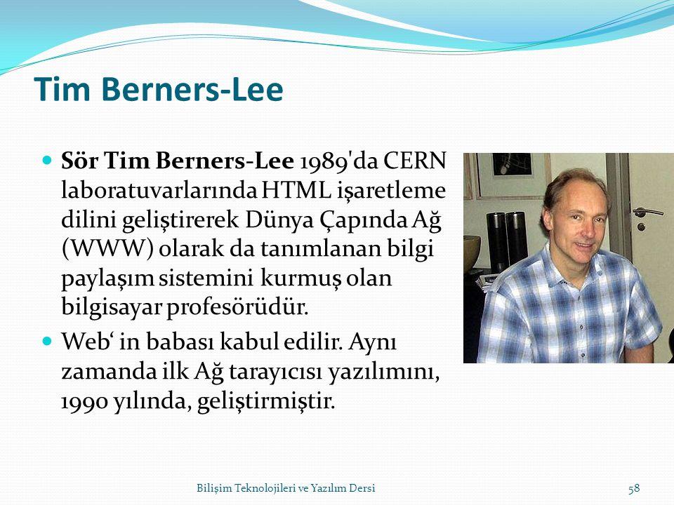 Tim Berners-Lee Sör Tim Berners-Lee 1989 da CERN laboratuvarlarında HTML işaretleme dilini geliştirerek Dünya Çapında Ağ (WWW) olarak da tanımlanan bilgi paylaşım sistemini kurmuş olan bilgisayar profesörüdür.