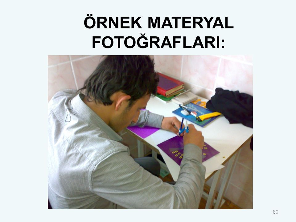 80 ÖRNEK MATERYAL FOTOĞRAFLARI: