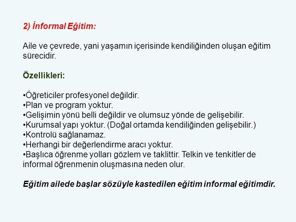 2) İnformal Eğitim: Aile ve çevrede, yani yaşamın içerisinde kendiliğinden oluşan eğitim sürecidir.