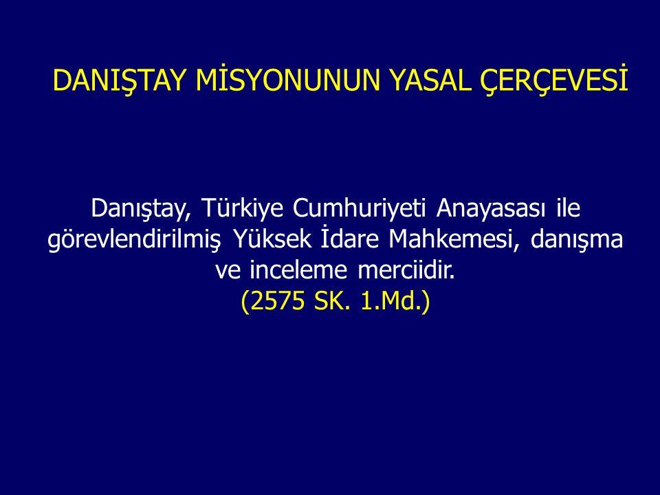 Danıştay, Türkiye Cumhuriyeti Anayasası ile görevlendirilmiş Yüksek İdare Mahkemesi, danışma ve inceleme merciidir. (2575 SK. 1.Md.) DANIŞTAY MİSYONUN