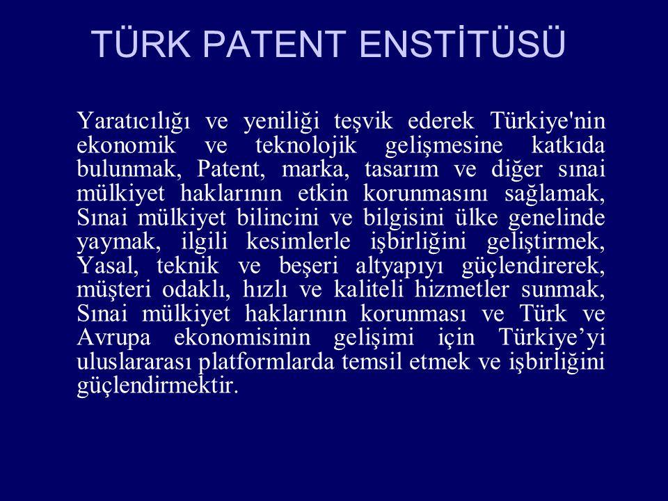 TÜRK PATENT ENSTİTÜSÜ Yaratıcılığı ve yeniliği teşvik ederek Türkiye'nin ekonomik ve teknolojik gelişmesine katkıda bulunmak, Patent, marka, tasarım v