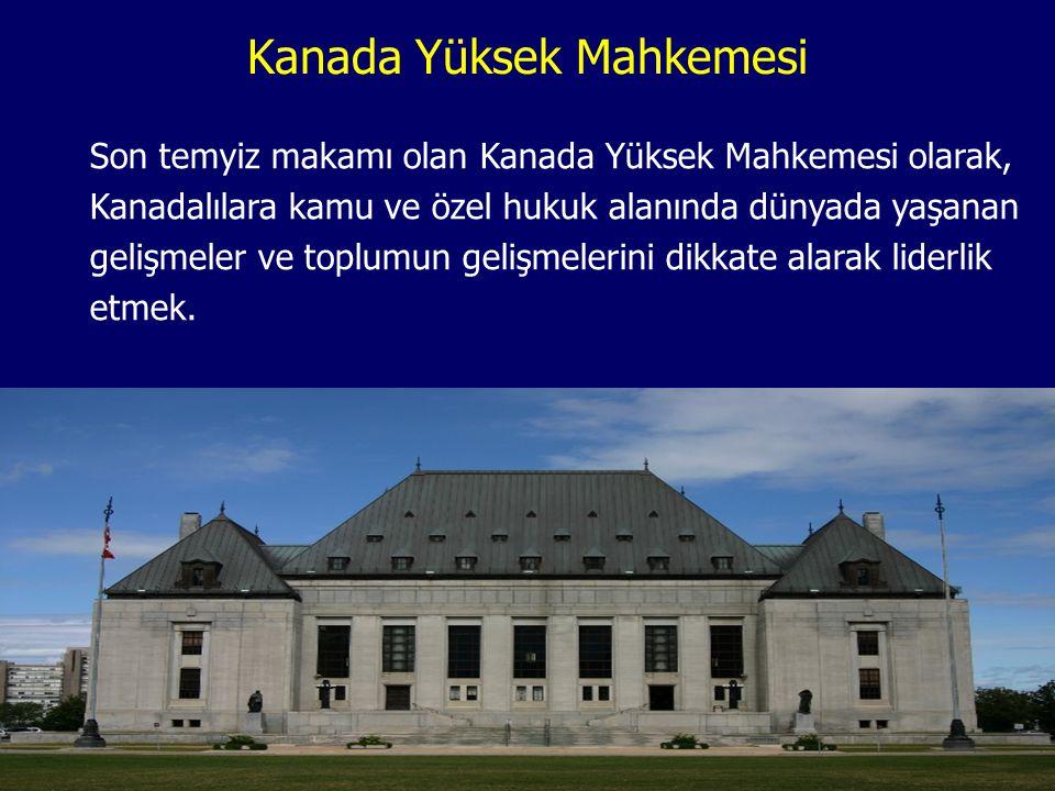 Kanada Yüksek Mahkemesi Son temyiz makamı olan Kanada Yüksek Mahkemesi olarak, Kanadalılara kamu ve özel hukuk alanında dünyada yaşanan gelişmeler ve