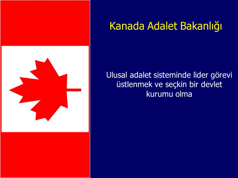 Kanada Adalet Bakanlığı Ulusal adalet sisteminde lider görevi üstlenmek ve seçkin bir devlet kurumu olma