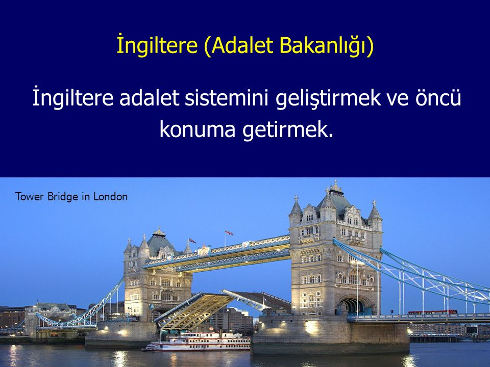 İngiltere (Adalet Bakanlığı) İngiltere adalet sistemini geliştirmek ve öncü konuma getirmek. Tower Bridge in London