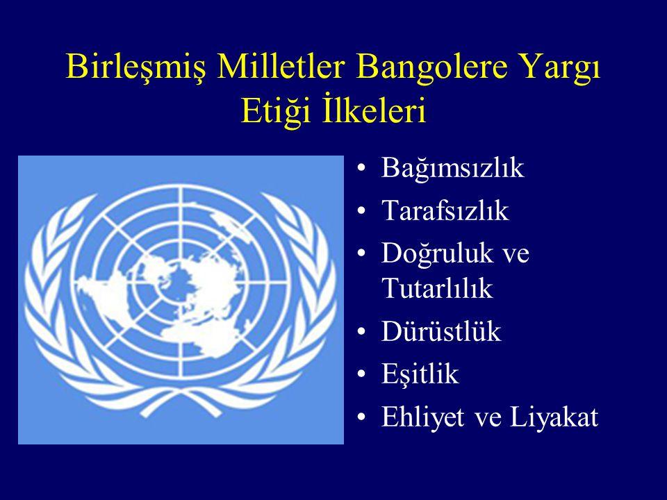 Birleşmiş Milletler Bangolere Yargı Etiği İlkeleri Bağımsızlık Tarafsızlık Doğruluk ve Tutarlılık Dürüstlük Eşitlik Ehliyet ve Liyakat