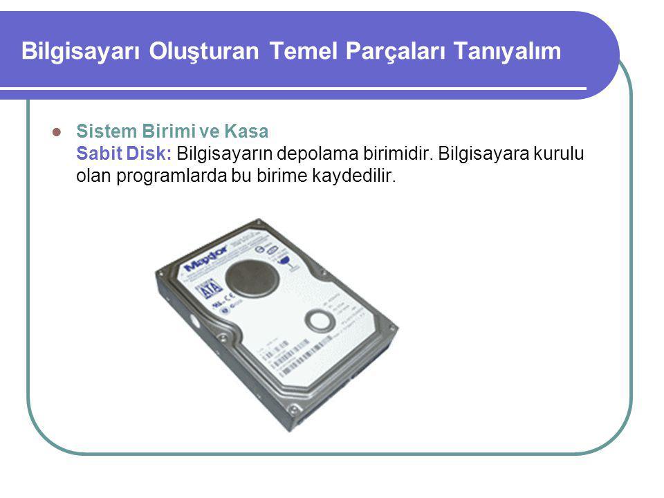 Bilgisayarı Oluşturan Temel Parçaları Tanıyalım Sistem Birimi ve Kasa Sabit Disk: Bilgisayarın depolama birimidir.