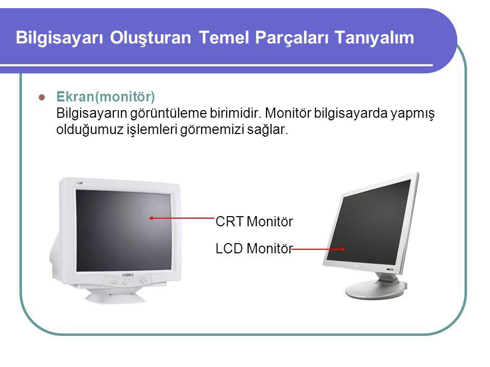 Bilgisayarı Oluşturan Temel Parçaları Tanıyalım Ekran(monitör) Bilgisayarın görüntüleme birimidir.