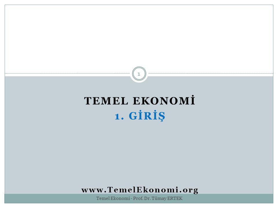 TEMEL EKONOMİ 1. GİRİŞ www.TemelEkonomi.org 1 Temel Ekonomi - Prof. Dr. Tümay ERTEK