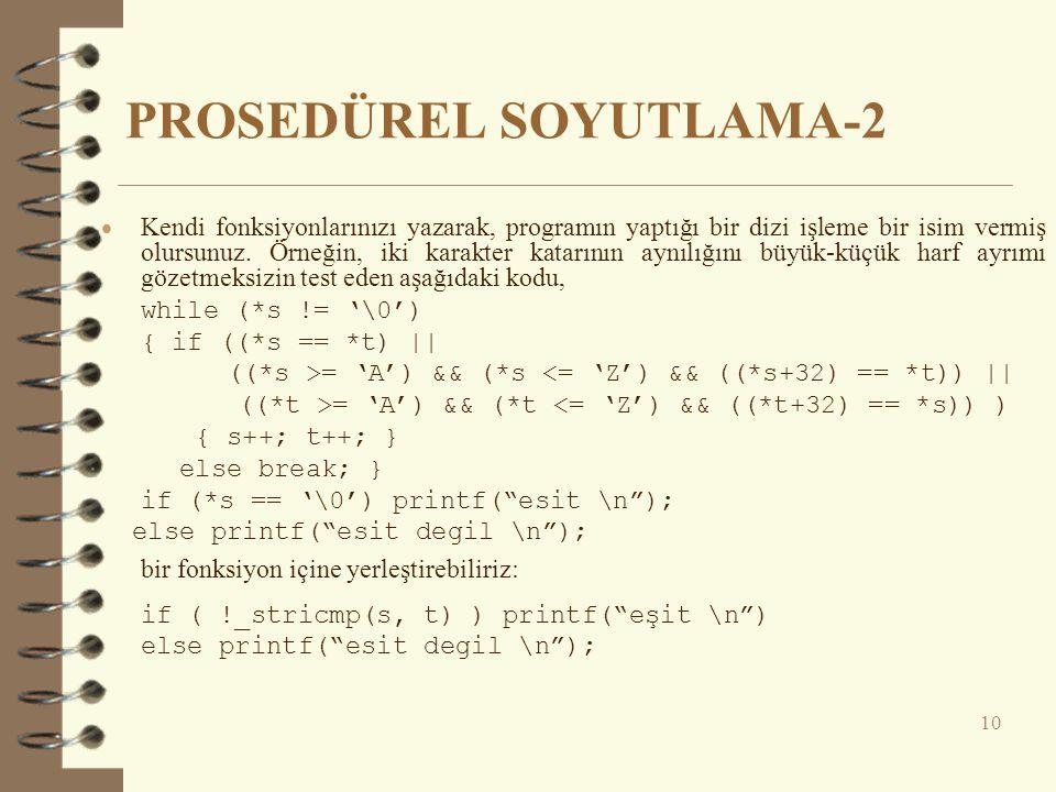 PROSEDÜREL SOYUTLAMA-2  Kendi fonksiyonlarınızı yazarak, programın yaptığı bir dizi işleme bir isim vermiş olursunuz. Örneğin, iki karakter katarının