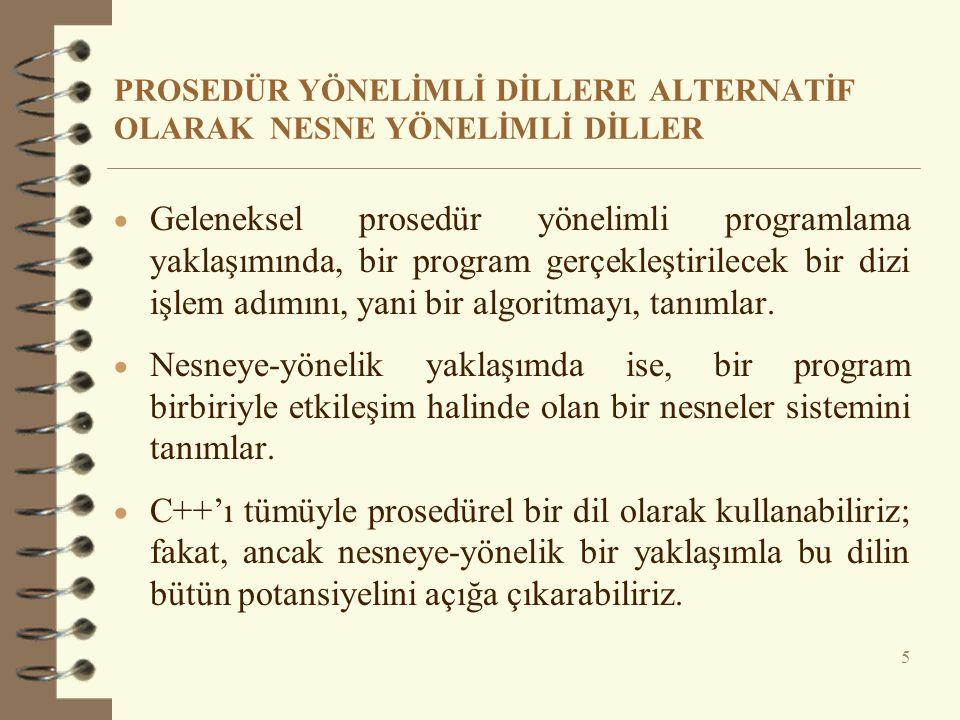 PROSEDÜR YÖNELİMLİ DİLLERE ALTERNATİF OLARAK NESNE YÖNELİMLİ DİLLER  Geleneksel prosedür yönelimli programlama yaklaşımında, bir program gerçekleştir