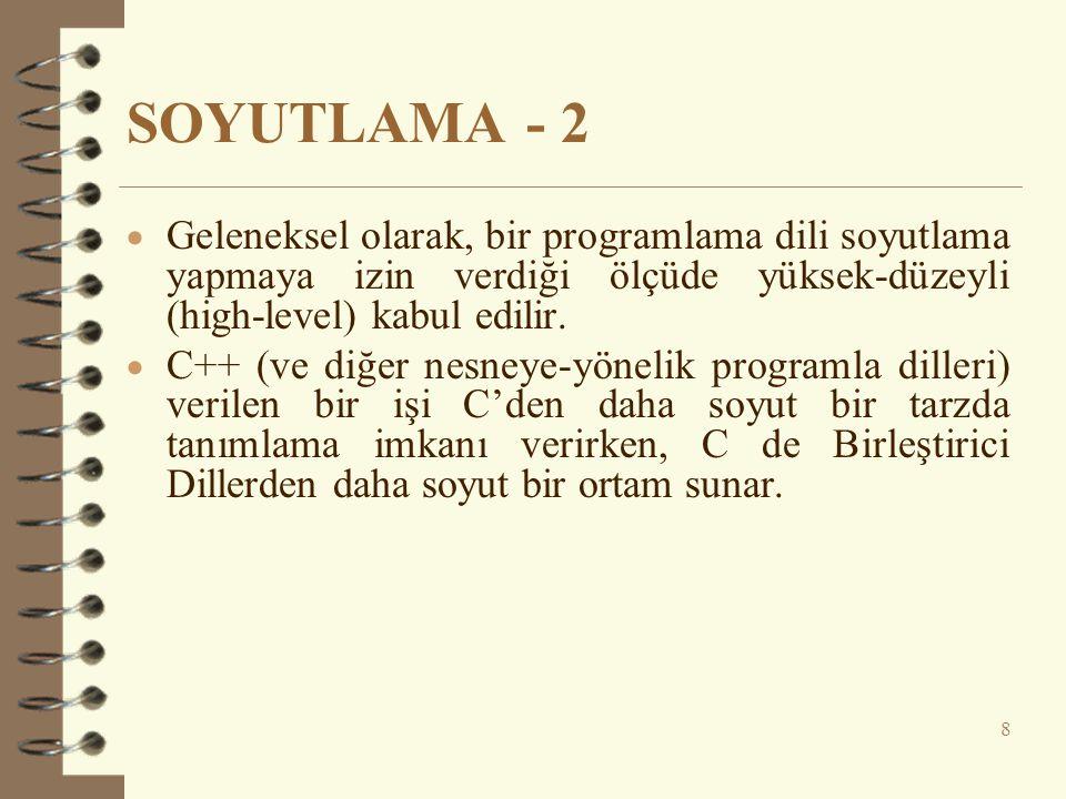 SOYUTLAMA - 2  Geleneksel olarak, bir programlama dili soyutlama yapmaya izin verdiği ölçüde yüksek-düzeyli (high-level) kabul edilir.  C++ (ve diğe