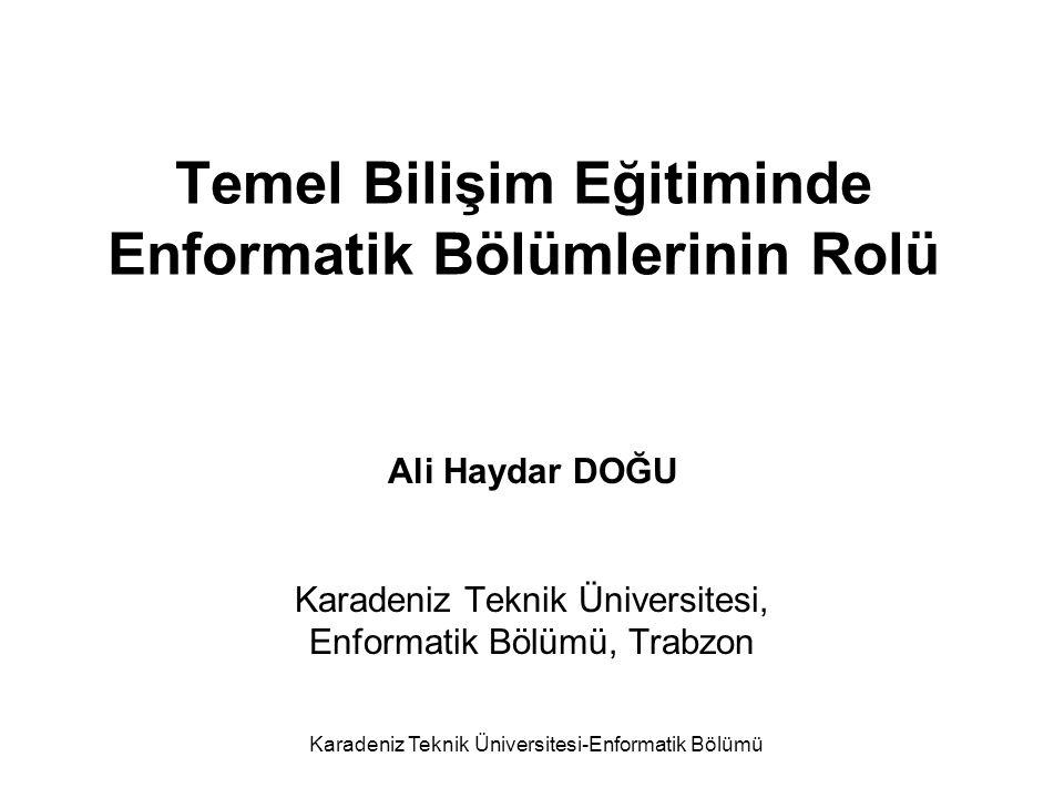 Karadeniz Teknik Üniversitesi-Enformatik Bölümü Temel Bilişim Eğitiminde Enformatik Bölümlerinin Rolü Ali Haydar DOĞU Karadeniz Teknik Üniversitesi, Enformatik Bölümü, Trabzon