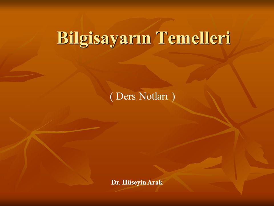 Bilgisayarın Temelleri ( Ders Notları ) Dr. Hüseyin Arak