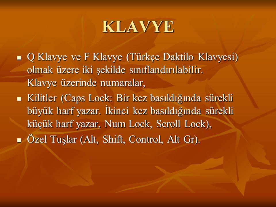 KLAVYE Q Klavye ve F Klavye (Türkçe Daktilo Klavyesi) olmak üzere iki şekilde sınıflandırılabilir. Klavye üzerinde numaralar, Q Klavye ve F Klavye (Tü