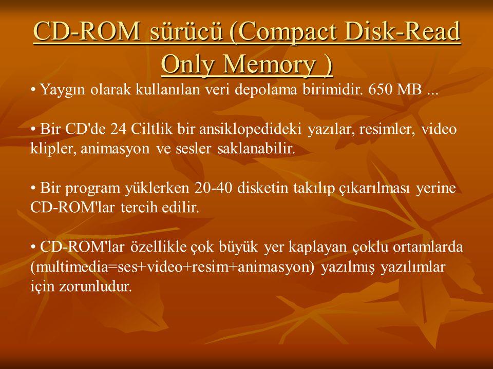 CD-ROM sürücü (Compact Disk-Read Only Memory ) Yaygın olarak kullanılan veri depolama birimidir. 650 MB... Bir CD'de 24 Ciltlik bir ansiklopedideki ya