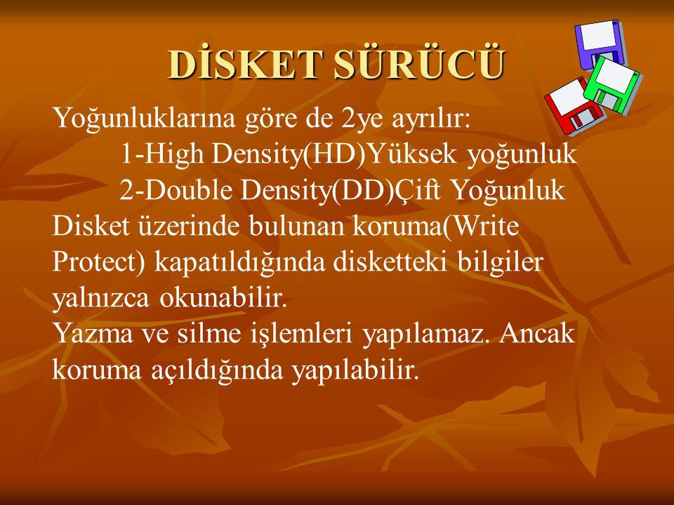 DİSKET SÜRÜCÜ Yoğunluklarına göre de 2ye ayrılır: 1-High Density(HD)Yüksek yoğunluk 2-Double Density(DD)Çift Yoğunluk Disket üzerinde bulunan koruma(W