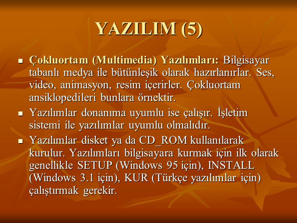 YAZILIM (5) Çokluortam (Multimedia) Yazılımları: Bilgisayar tabanlı medya ile bütünleşik olarak hazırlanırlar. Ses, video, animasyon, resim içerirler.