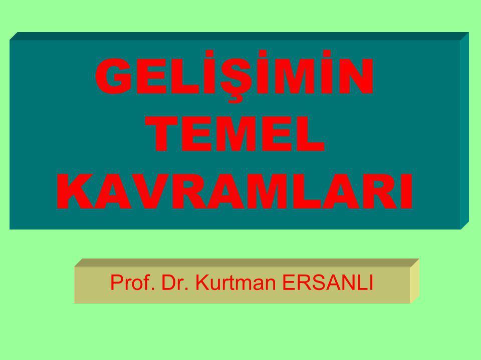GELİŞİMİN TEMEL KAVRAMLARI Prof. Dr. Kurtman ERSANLI