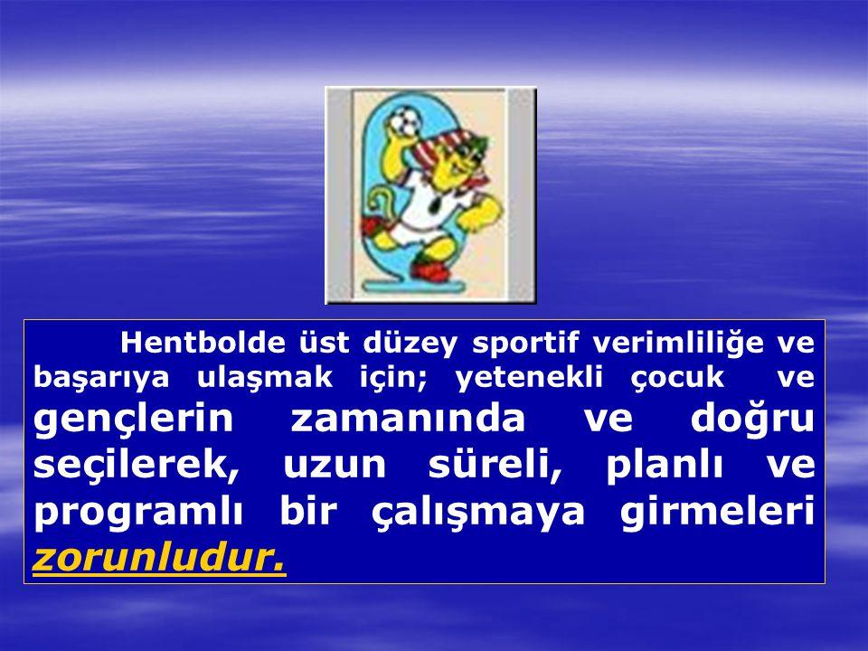 Hentbolde üst düzey sportif verimliliğe ve başarıya ulaşmak için; yetenekli çocuk ve gençlerin zamanında ve doğru seçilerek, uzun süreli, planlı ve pr