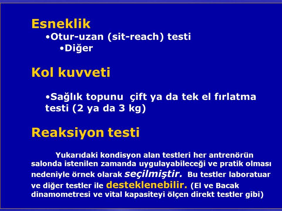 Esneklik Otur-uzan (sit-reach) testi Diğer Kol kuvveti Sağlık topunu çift ya da tek el fırlatma testi (2 ya da 3 kg) Reaksiyon testi Yukarıdaki kondis